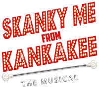 SKANKY ME FROM KANKAKEE – The Rock Musical